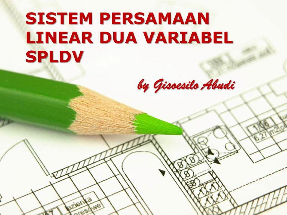 SISTEM PERSAMAAN LINEAR DUA VARIABEL SPLDV by Gisoesilo Abudi