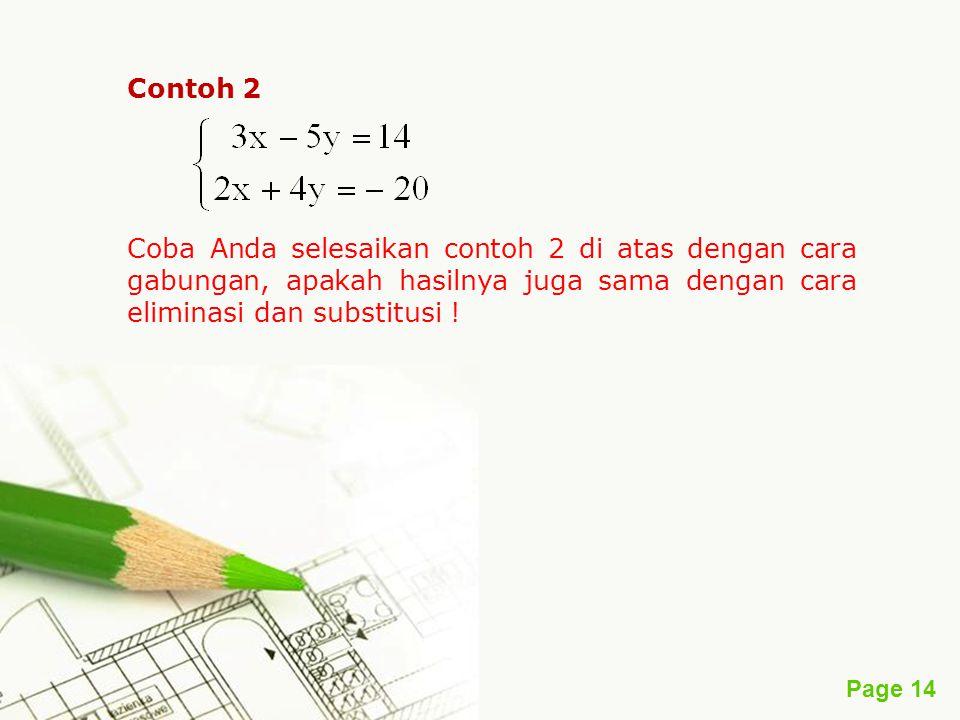 Contoh 2 Coba Anda selesaikan contoh 2 di atas dengan cara gabungan, apakah hasilnya juga sama dengan cara eliminasi dan substitusi !