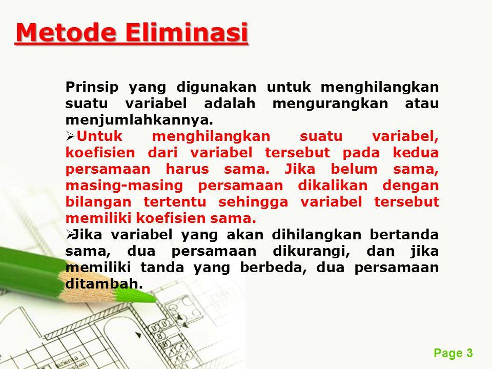 Metode Eliminasi Prinsip yang digunakan untuk menghilangkan suatu variabel adalah mengurangkan atau menjumlahkannya.