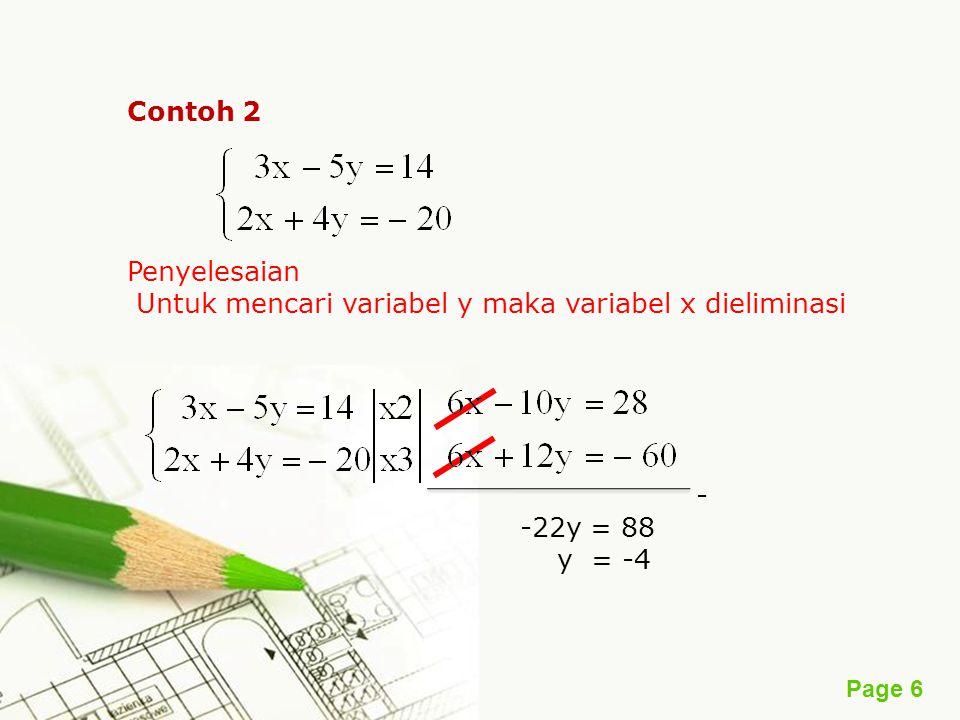 Contoh 2 Penyelesaian Untuk mencari variabel y maka variabel x dieliminasi - -22y = 88 y = -4