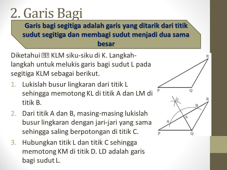 2. Garis Bagi Garis bagi segitiga adalah garis yang ditarik dari titik sudut segitiga dan membagi sudut menjadi dua sama besar.