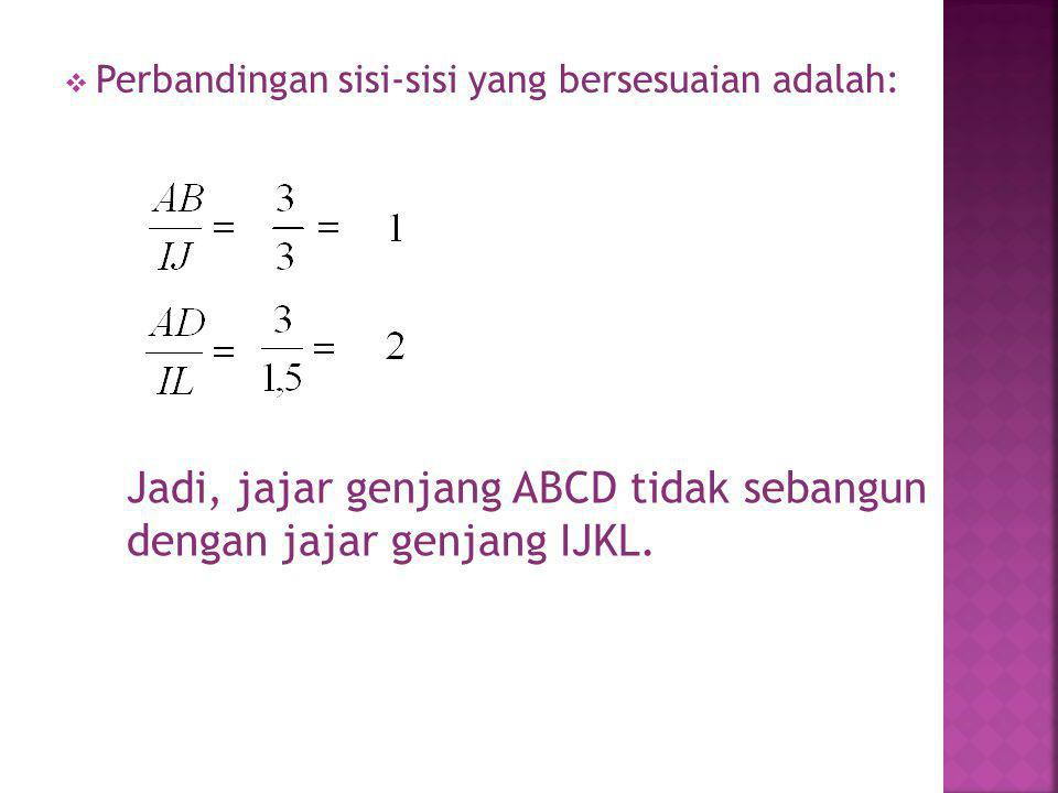 Jadi, jajar genjang ABCD tidak sebangun dengan jajar genjang IJKL.