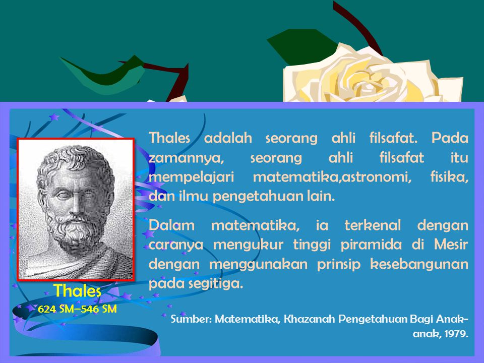 Thales adalah seorang ahli filsafat