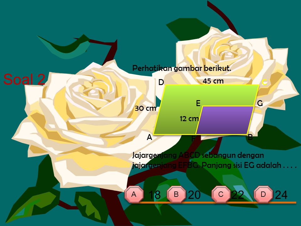 Soal 2 18 20 22 24 Perhatikan gambar berikut. D 45 cm C E G 30 cm