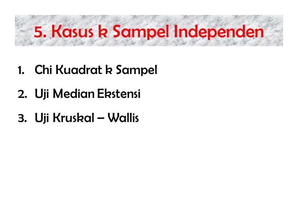 5. Kasus k Sampel Independen