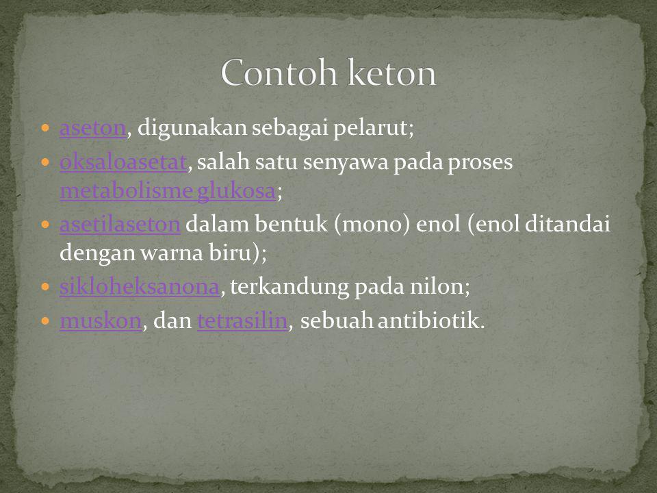 Contoh keton aseton, digunakan sebagai pelarut;