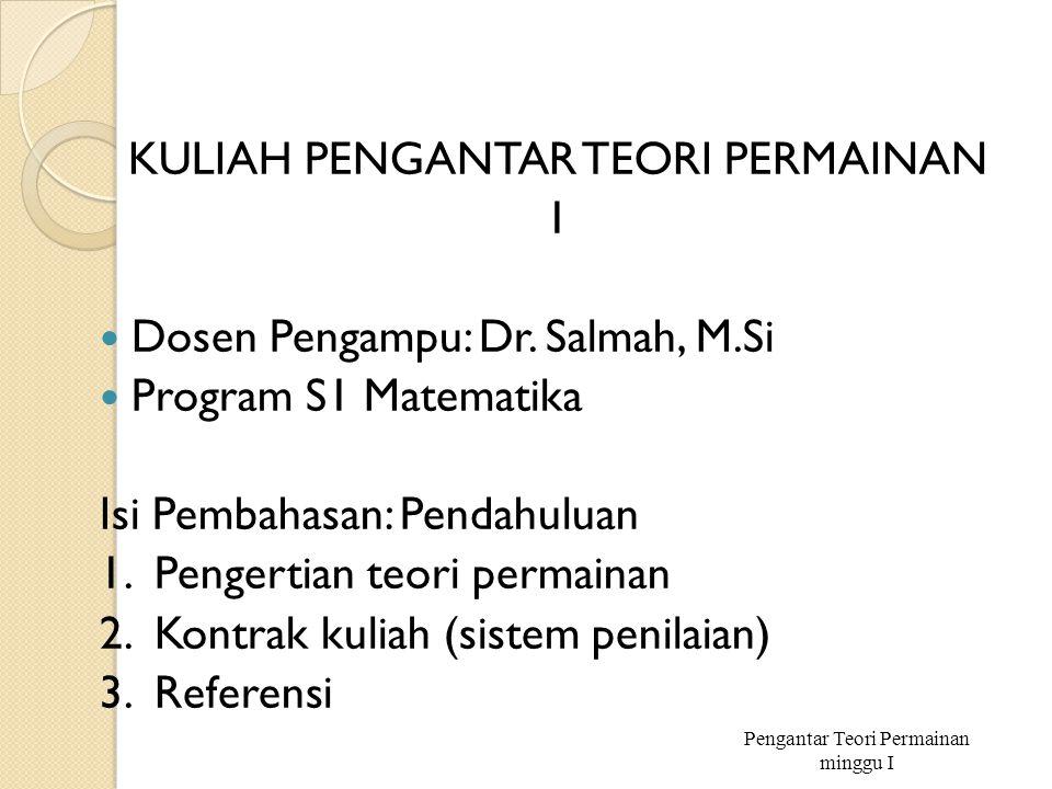 KULIAH PENGANTAR TEORI PERMAINAN 1 Dosen Pengampu: Dr. Salmah, M.Si