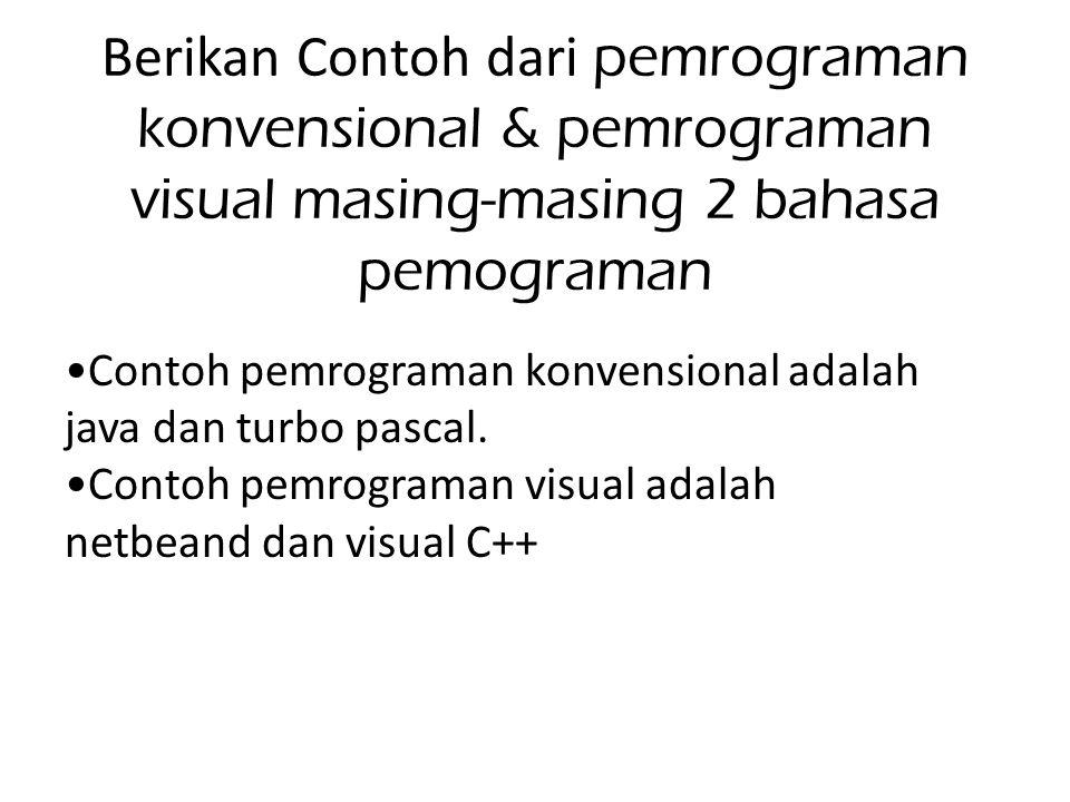 Berikan Contoh dari pemrograman konvensional & pemrograman visual masing-masing 2 bahasa pemograman