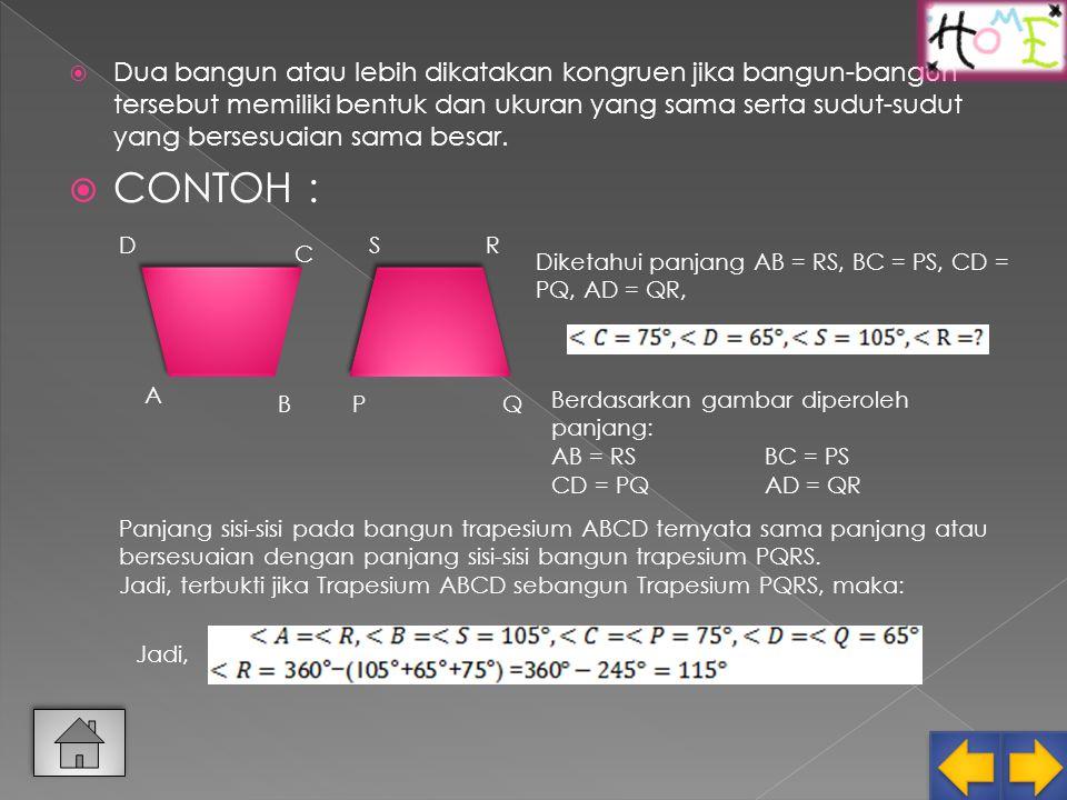 Dua bangun atau lebih dikatakan kongruen jika bangun-bangun tersebut memiliki bentuk dan ukuran yang sama serta sudut-sudut yang bersesuaian sama besar.
