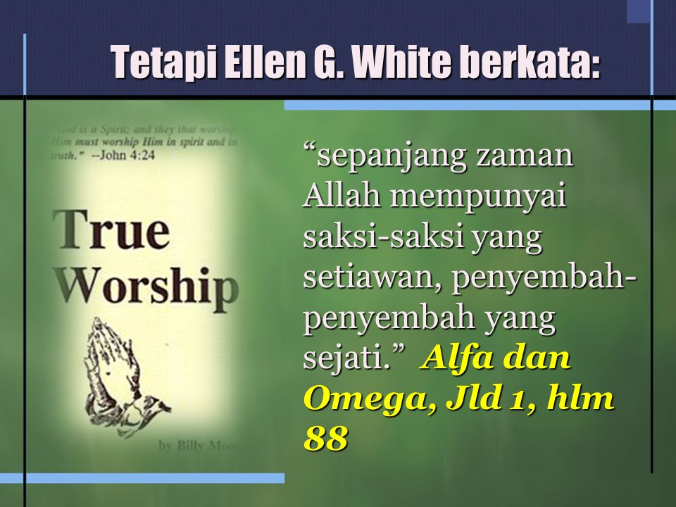 Tetapi Ellen G. White berkata: