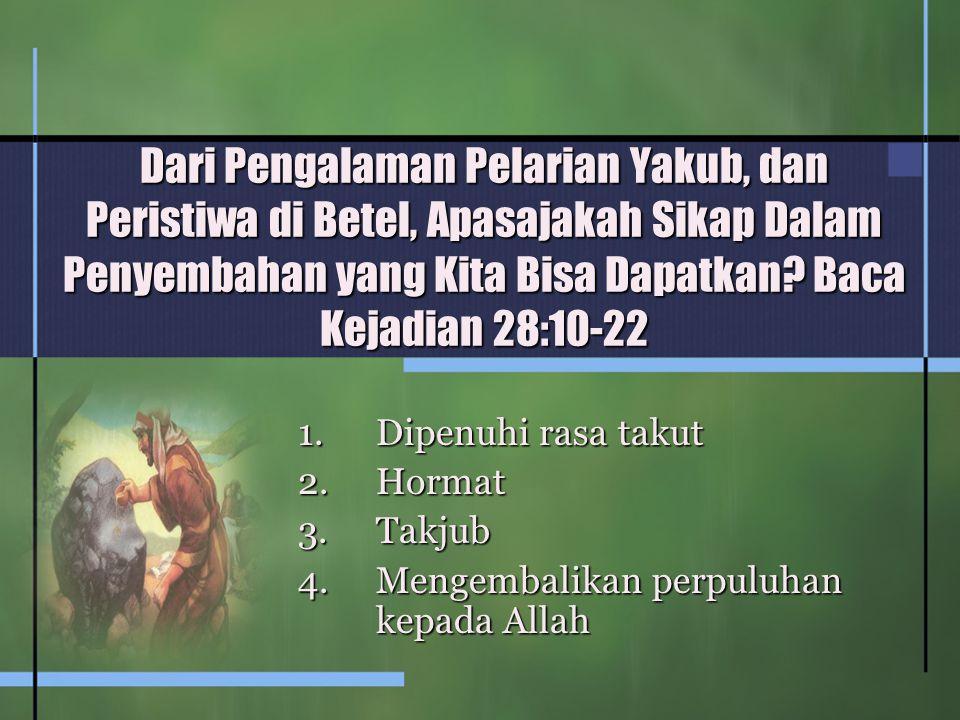 Dari Pengalaman Pelarian Yakub, dan Peristiwa di Betel, Apasajakah Sikap Dalam Penyembahan yang Kita Bisa Dapatkan Baca Kejadian 28:10-22