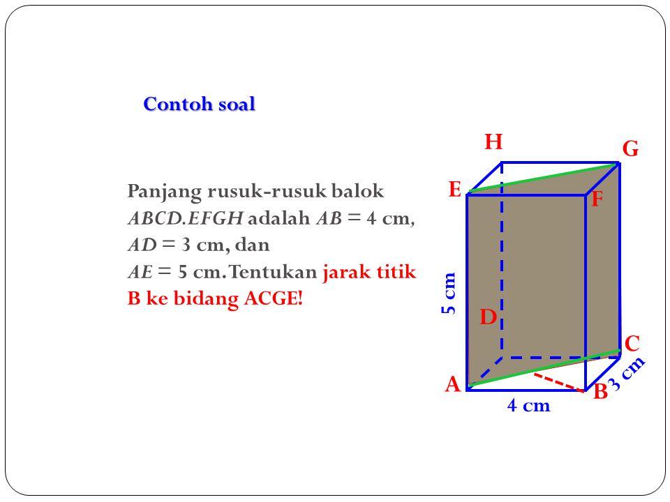 Contoh soal A. B. C. D. H. E. F. G. Panjang rusuk-rusuk balok ABCD.EFGH adalah AB = 4 cm, AD = 3 cm, dan.