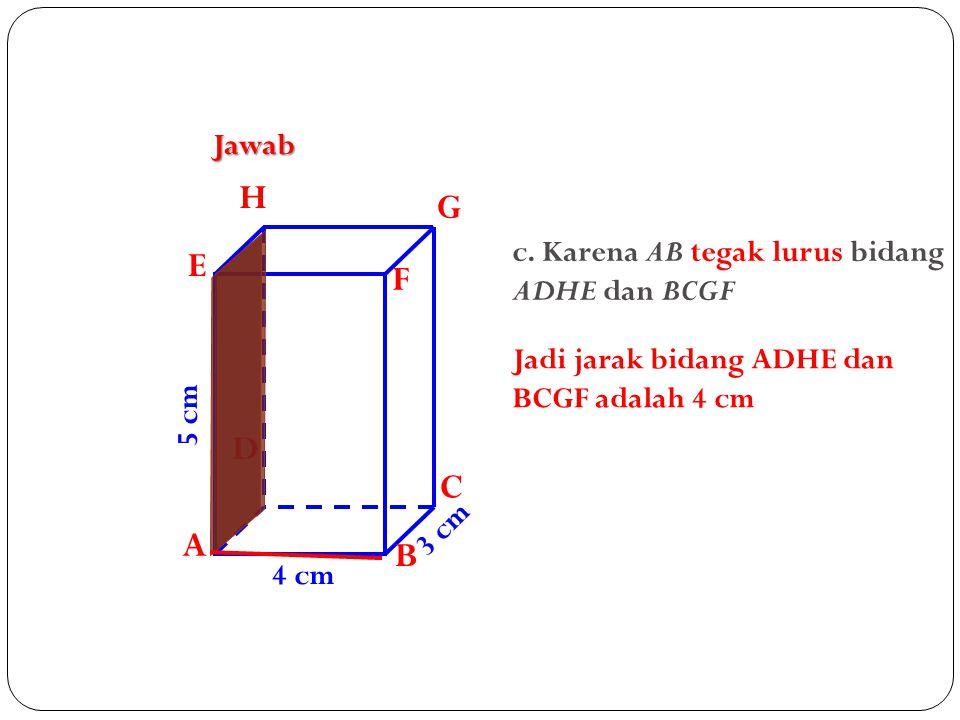 H G E F D C A B Jawab c. Karena AB tegak lurus bidang ADHE dan BCGF