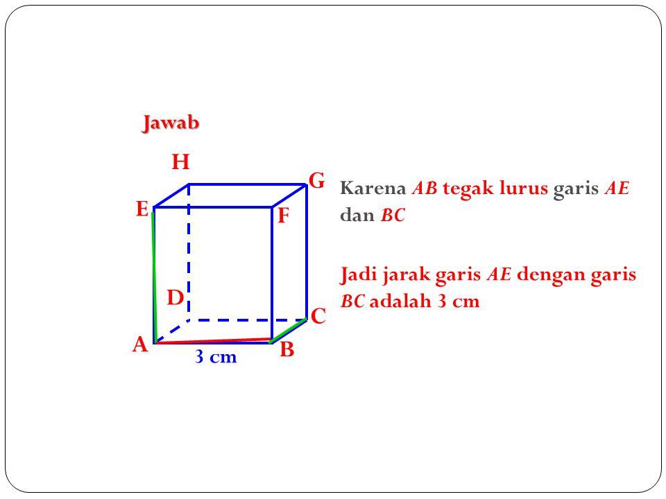 H G E F D C A B Jawab Karena AB tegak lurus garis AE dan BC