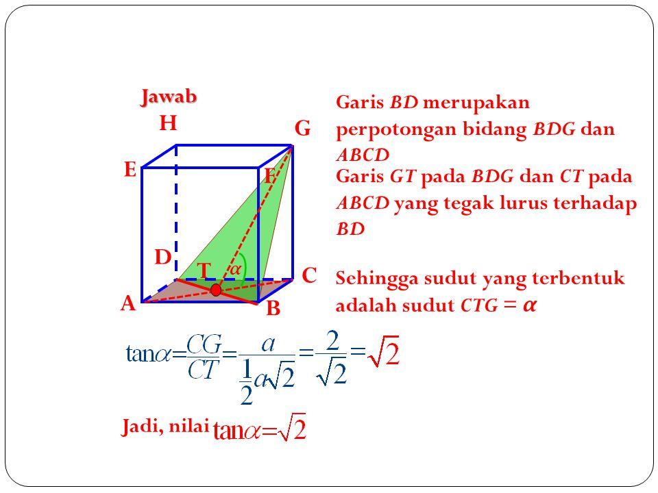 Jawab Garis BD merupakan perpotongan bidang BDG dan ABCD. A. B. C. D. H. E. F. G.