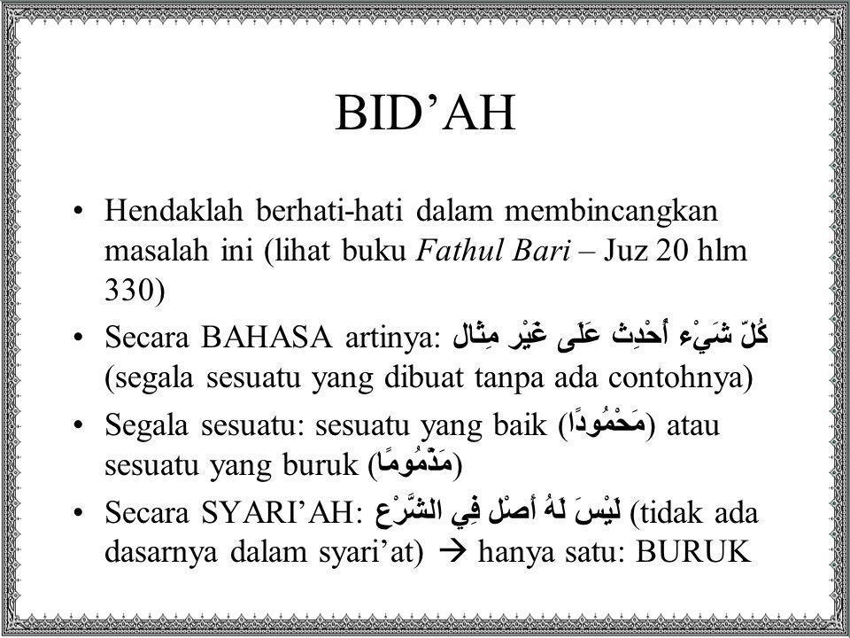 BID'AH Hendaklah berhati-hati dalam membincangkan masalah ini (lihat buku Fathul Bari – Juz 20 hlm 330)