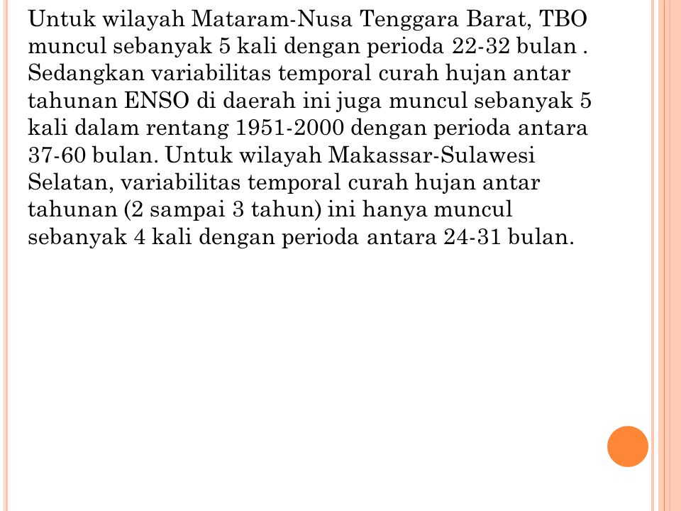 Untuk wilayah Mataram-Nusa Tenggara Barat, TBO muncul sebanyak 5 kali dengan perioda 22-32 bulan .