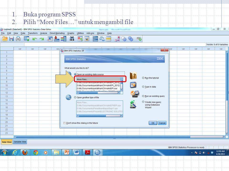 Buka program SPSS Pilih More Files… untuk mengambil file