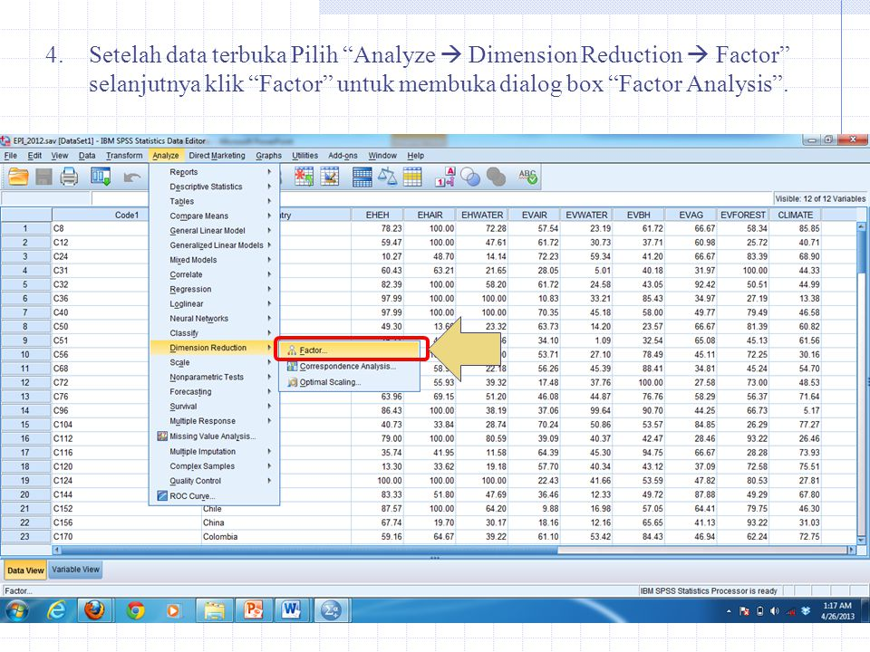 Setelah data terbuka Pilih Analyze  Dimension Reduction  Factor selanjutnya klik Factor untuk membuka dialog box Factor Analysis .