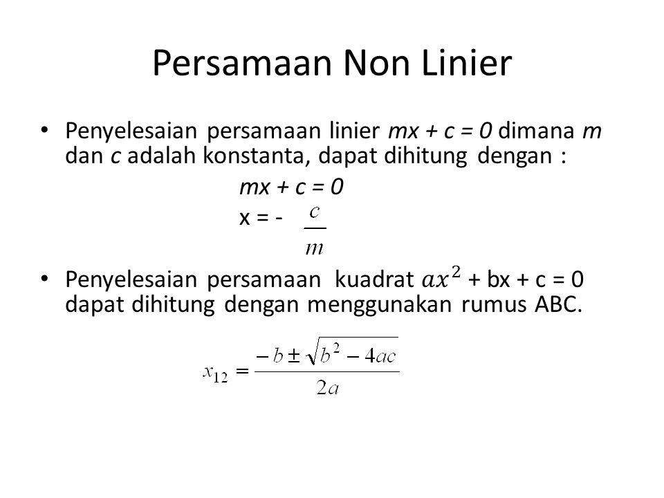 Persamaan Non Linier Penyelesaian persamaan linier mx + c = 0 dimana m dan c adalah konstanta, dapat dihitung dengan :