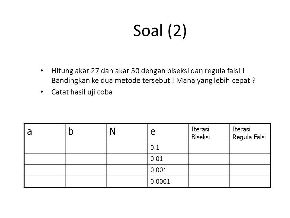 Soal (2) Hitung akar 27 dan akar 50 dengan biseksi dan regula falsi ! Bandingkan ke dua metode tersebut ! Mana yang lebih cepat