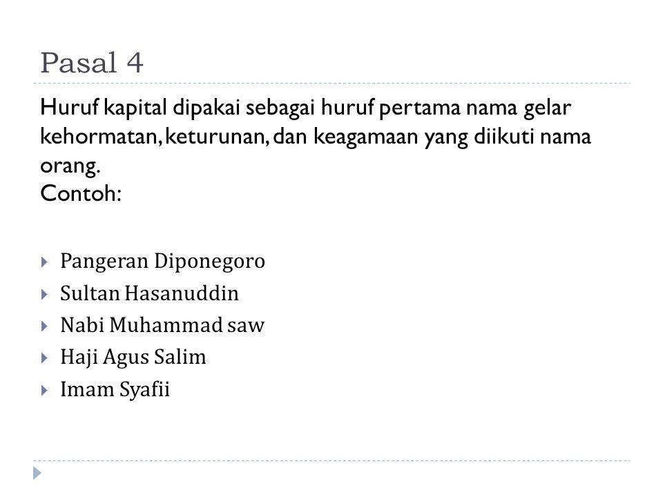 Pasal 4 Huruf kapital dipakai sebagai huruf pertama nama gelar kehormatan, keturunan, dan keagamaan yang diikuti nama orang. Contoh:
