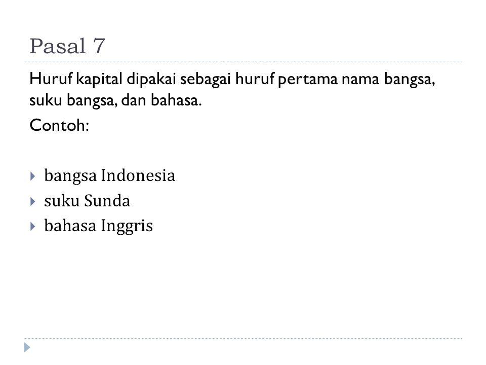 Pasal 7 Huruf kapital dipakai sebagai huruf pertama nama bangsa, suku bangsa, dan bahasa. Contoh: