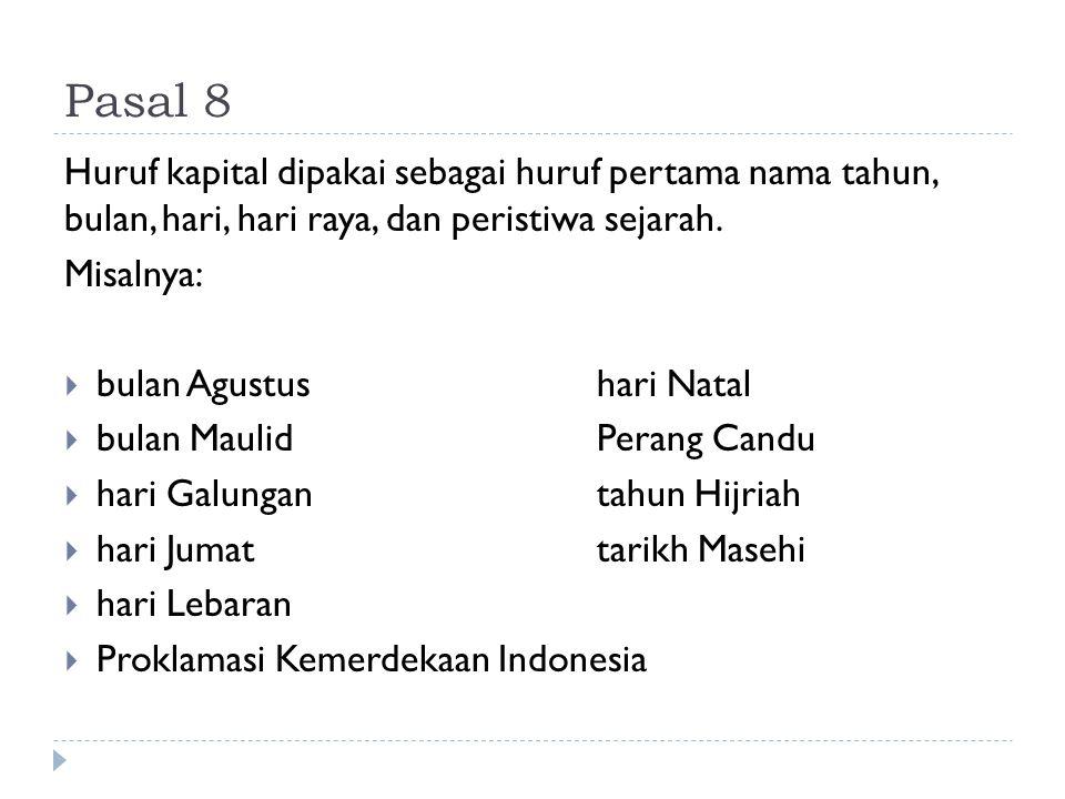 Pasal 8 Huruf kapital dipakai sebagai huruf pertama nama tahun, bulan, hari, hari raya, dan peristiwa sejarah.
