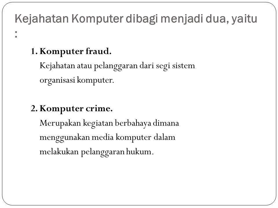 Kejahatan Komputer dibagi menjadi dua, yaitu :