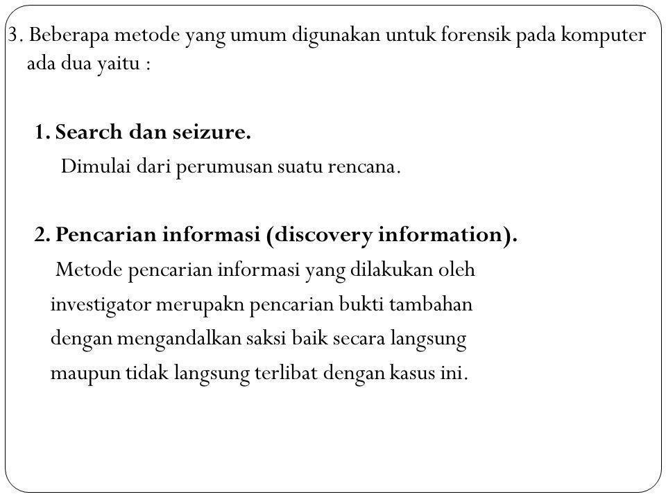 3. Beberapa metode yang umum digunakan untuk forensik pada komputer ada dua yaitu : 1.