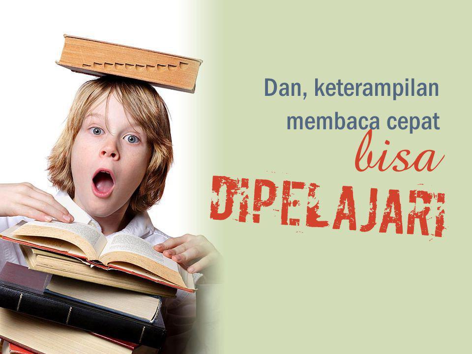 Dan, keterampilan membaca cepat bisa dipelajari