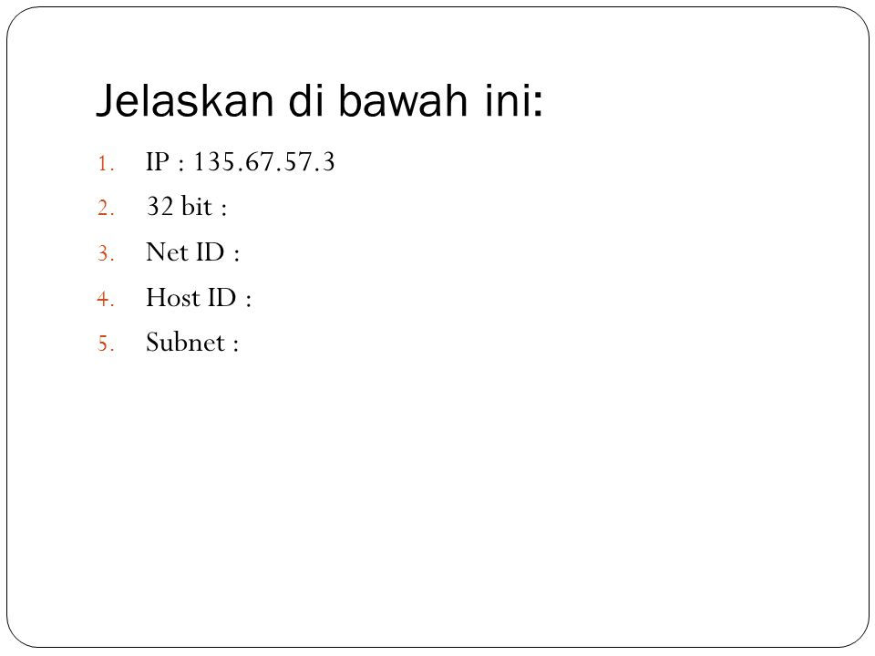Jelaskan di bawah ini: IP : 135.67.57.3 32 bit : Net ID : Host ID :