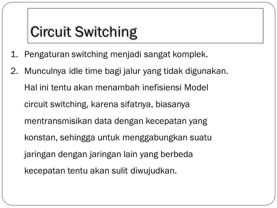 Circuit Switching Pengaturan switching menjadi sangat komplek.