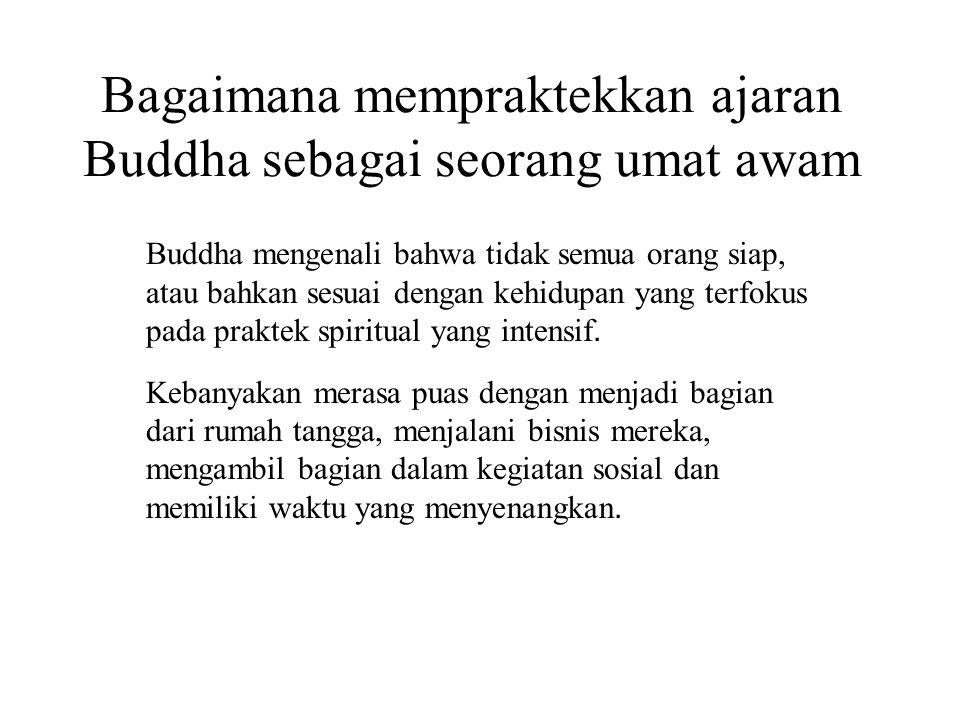 Bagaimana mempraktekkan ajaran Buddha sebagai seorang umat awam
