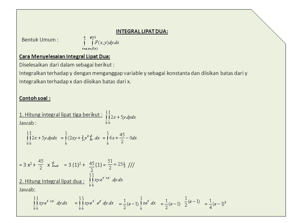 INTEGRAL LIPAT DUA: Bentuk Umum : Cara Menyelesaian Integral Lipat Dua: Diselesaikan dari dalam sebagai berikut :
