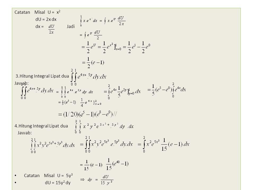 Catatan Misal U = x2 dU = 2x dx. dx = Jadi. 3.Hitung Integral Lipat dua.