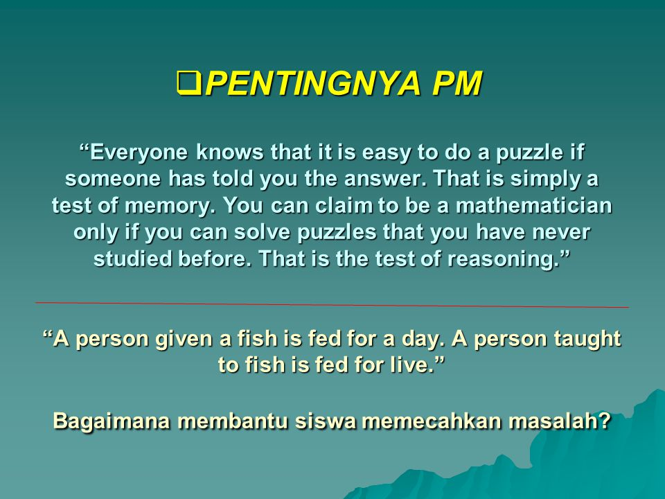 PENTINGNYA PM Everyone knows that it is easy to do a puzzle if someone has told you the answer.