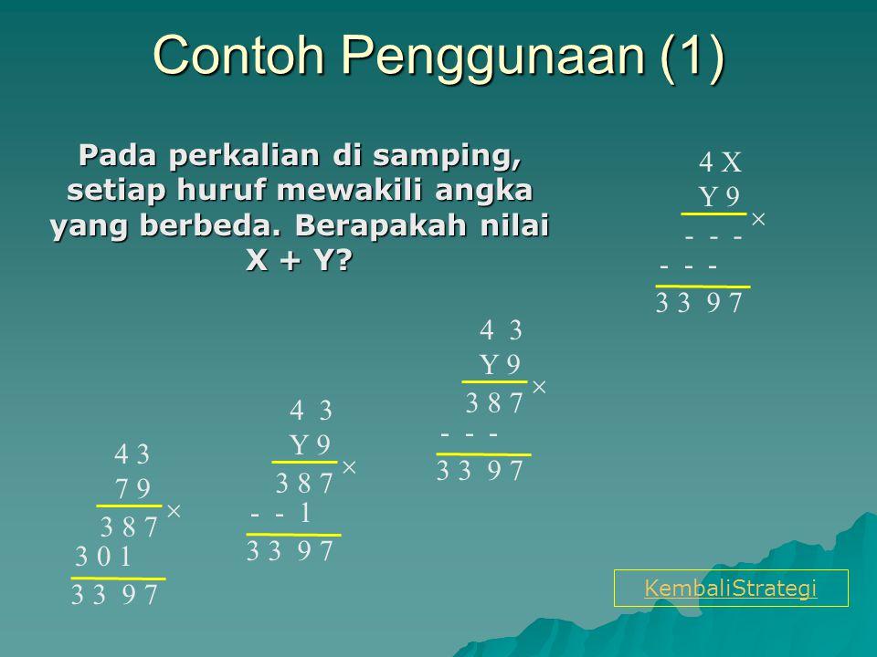 Contoh Penggunaan (1) Pada perkalian di samping, setiap huruf mewakili angka yang berbeda. Berapakah nilai X + Y