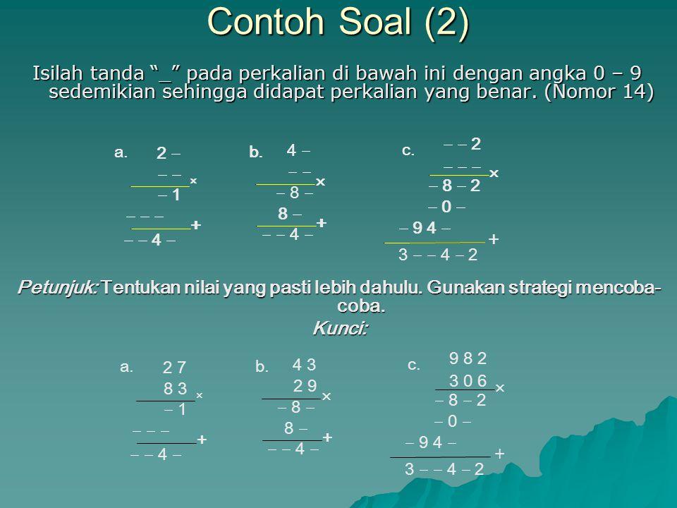 Contoh Soal (2) Isilah tanda _ pada perkalian di bawah ini dengan angka 0 – 9 sedemikian sehingga didapat perkalian yang benar. (Nomor 14)