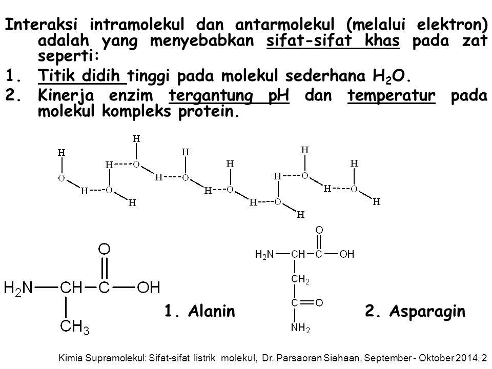 Interaksi intramolekul dan antarmolekul (melalui elektron) adalah yang menyebabkan sifat-sifat khas pada zat seperti: