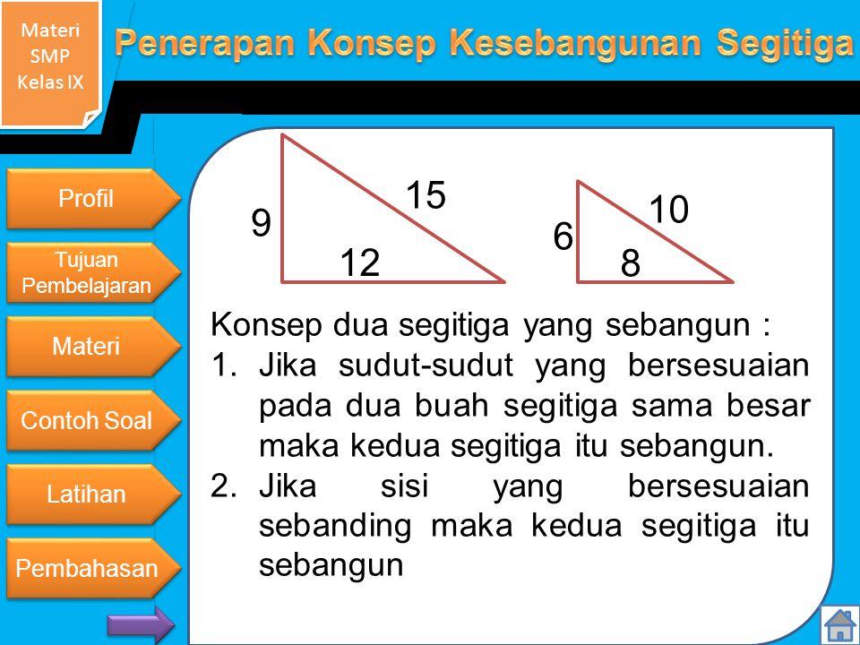 9 15 12 6 10 8 Konsep dua segitiga yang sebangun :