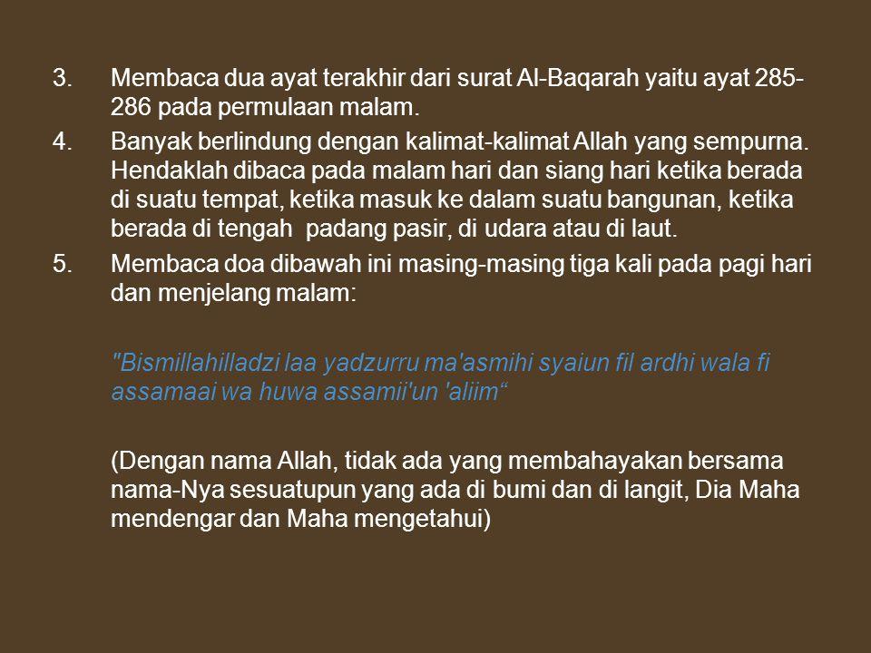 3. Membaca dua ayat terakhir dari surat Al-Baqarah yaitu ayat 285-286 pada permulaan malam.
