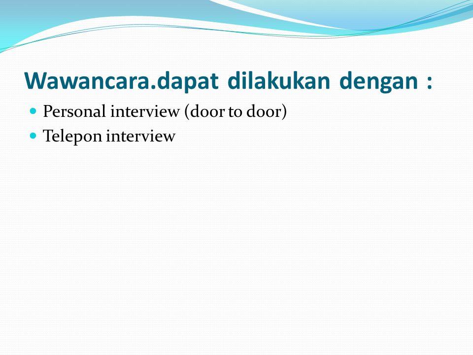 Wawancara.dapat dilakukan dengan :