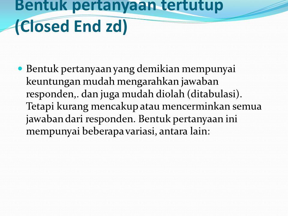Bentuk pertanyaan tertutup (Closed End zd)