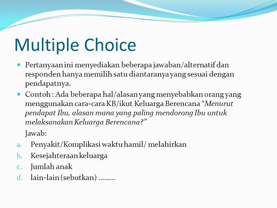 Multiple Choice Pertanyaan ini menyediakan beberapa jawaban/alternatif dan responden hanya memilih satu diantaranya yang sesuai dengan pendapatnya.