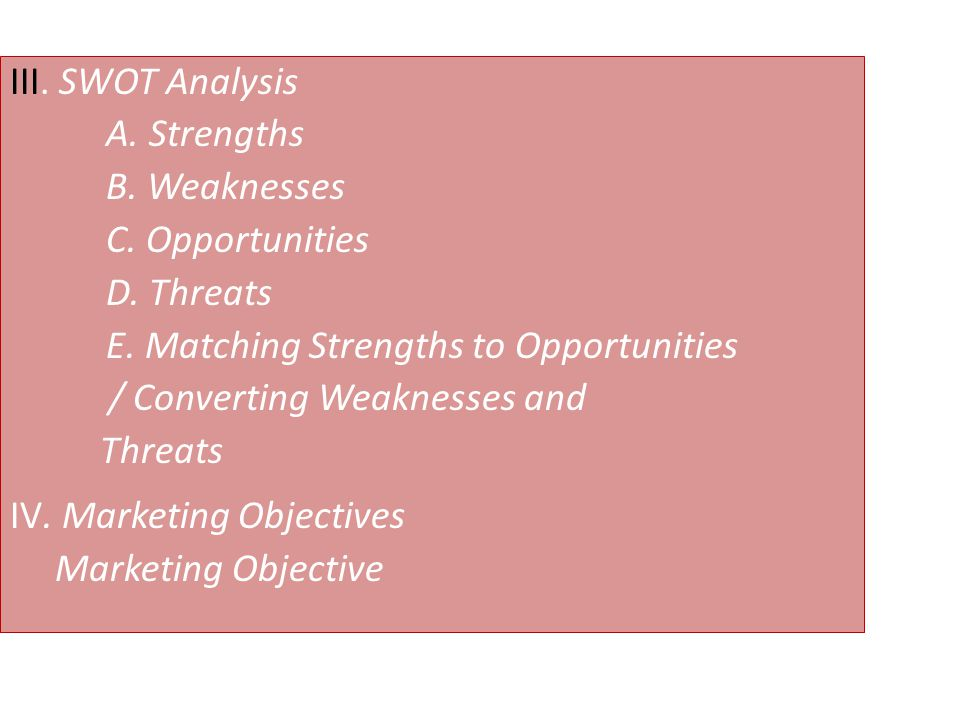 III. SWOT Analysis A. Strengths B. Weaknesses C. Opportunities D