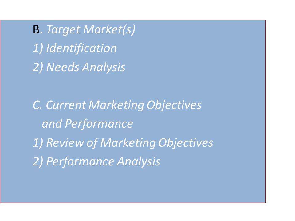 B. Target Market(s) 1) Identification 2) Needs Analysis C