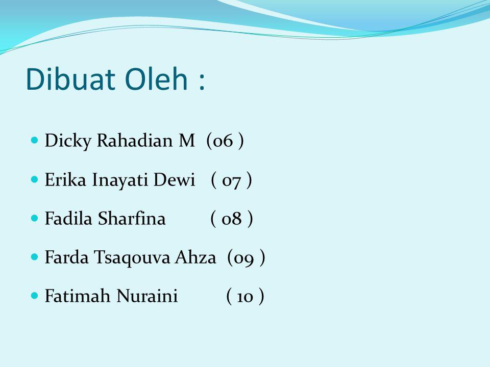 Dibuat Oleh : Dicky Rahadian M (06 ) Erika Inayati Dewi ( 07 )