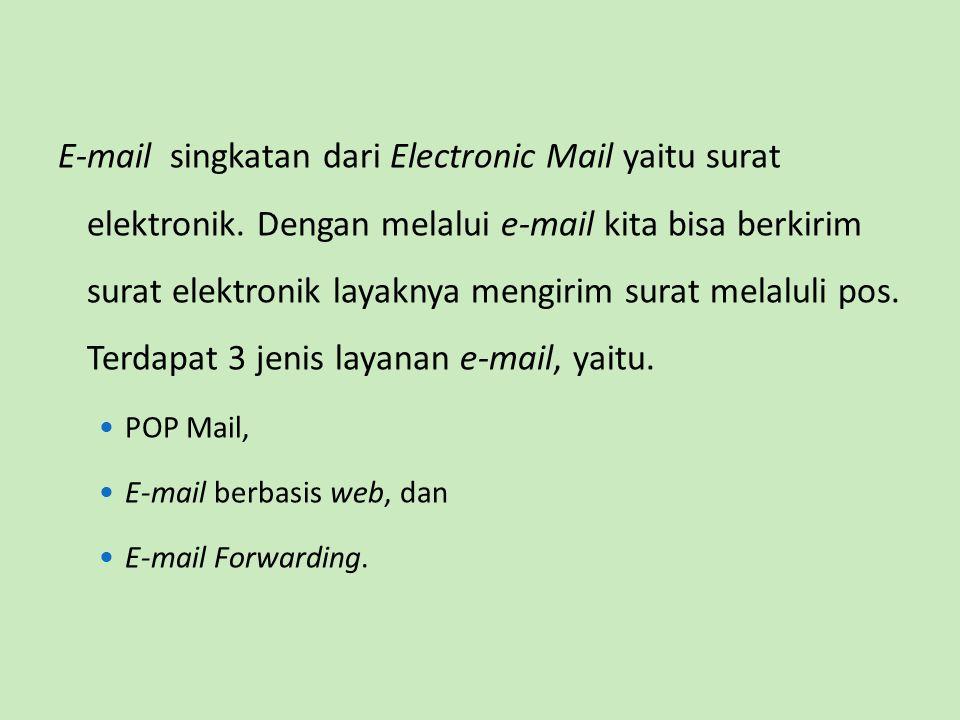 E-mail singkatan dari Electronic Mail yaitu surat elektronik