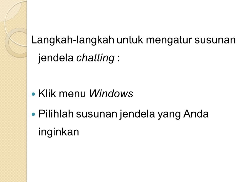 Langkah-langkah untuk mengatur susunan jendela chatting :